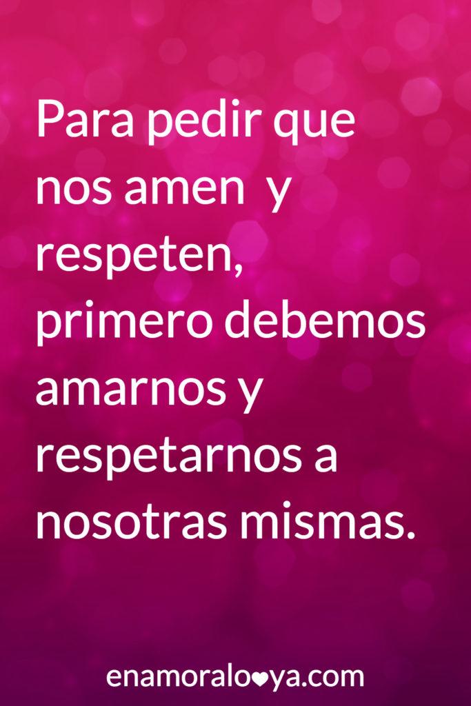 Para pedir que nos amen y respeten, primero debemos amarnos y respetarnos a nosotras mismas #amor #frases #citas